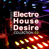 Electro House Desire: Collection 3 - EP by Various Artists