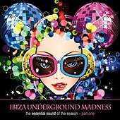 Ibiza Underground Madness - The Essential Sound of the Season, Pt. 1 by Various Artists