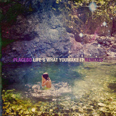 Life's What You Make It (Remixes) de Placebo