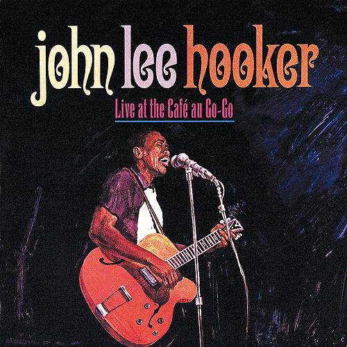 Live At The Cafe Au-Go-Go de John Lee Hooker