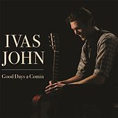 Good Days a Comin by Ivas John