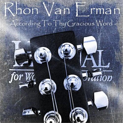 According to Thy Gracious Word by Rhon Van Erman