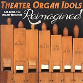 Theater Organ Idols: Reimagined de Ken Rosen