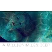 A Million Miles Deep by Ellie Swisher