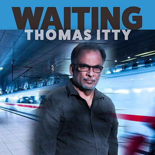 Waiting by Thomas Itty