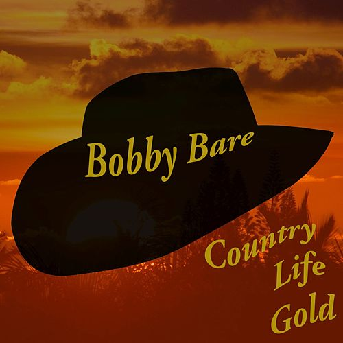 Bobby Bare: Country Life Gold (Live) by Bobby Bare