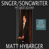 Singer / Songwriter: My Best so Far by Matt Hybarger