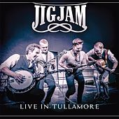 Live in Tullamore by Jig Jam