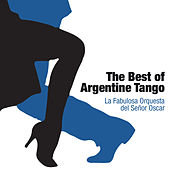 The Best Of Argentine Tango by La fabulosa orquesta del señor Oscar