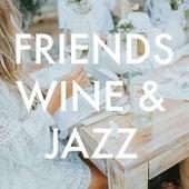 Friends, Wine & Jazz von Various Artists