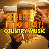 Cheers To That! Country Music de Various Artists