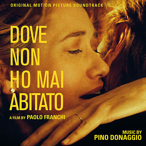 Dove non ho mai abitato (Original Motion Picture Soundtrack) by Pino Donaggio