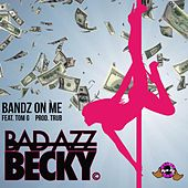 Bandz on Me (feat. Tom G) by Bad Azz Becky