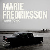 I Want to Go by Marie Fredriksson