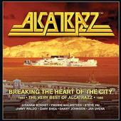 Breaking the Heart of the City: The Best of Alcatrazz by Alcatrazz