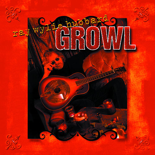 Play & Download Growl by Ray Wylie Hubbard | Napster