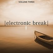 Electronic Break, Vol. 3 (Relaxing Chill Out Music) by Various Artists
