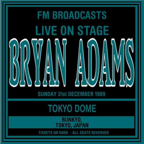 Live On Stage FM Broadcasts - Tokyo Dome 31st December 1989 by Bryan Adams