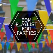 EDM Playlist For Parties by Various Artists