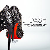 Tryna Wife Me UP by J. Dash