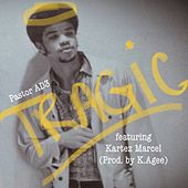 Tragic (feat. Kartez Marcel) by Pastor AD3 Thi'sl
