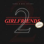 2 Girlfriends (Remix) [feat. Kye Colors] by Dame