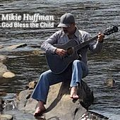 God Bless the Child by Mikie Huffman