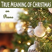 True Meaning of Christmas on Piano by Christmas Songs