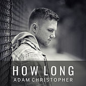 How Long (Acoustic) by Adam Christopher