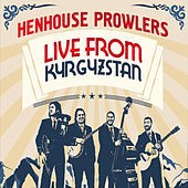 Live from Kyrgyzstan by Henhouse Prowlers