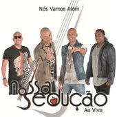 Nós Vamos Além (Ao Vivo) by Grupo Nossa Sedução