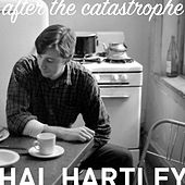 After the Catastrophe by Hal Hartley