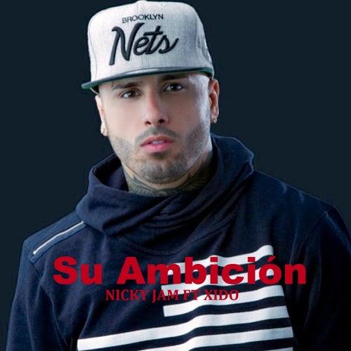 Su Ambición (feat. Xido) de Nicky Jam