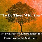 To Be There With You by Rachel