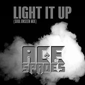 Light It Up (Soul Unseen Mix) by Ace of Spades