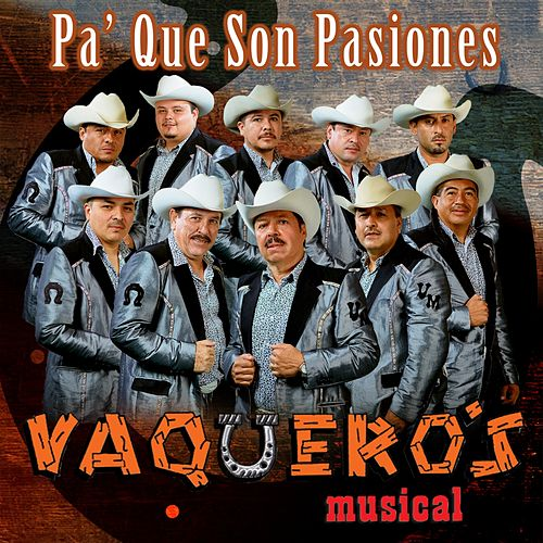 Pa' que Son Pasiones by Vaqueros Musical