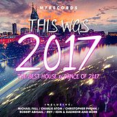 This Was 2017 (The Best House & Dance of 2017) by Various Artists