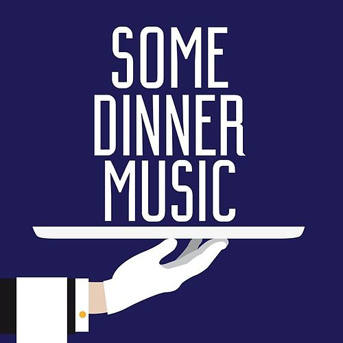 Some Dinner Music by Various Artists