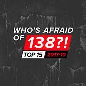 Who's Afraid Of 138?! Top 15 - 2017-10 by Various Artists
