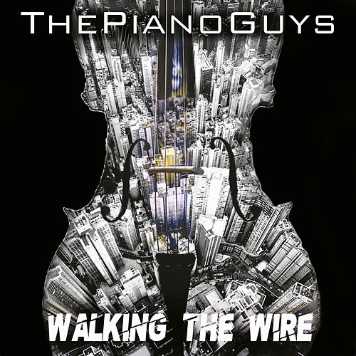 Walking the Wire by The Piano Guys