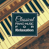 Classical Piano Music for Relaxation – Music to Calm Down, Mind Control, Piano Sounds to Rest by Deep Relaxation Maestro