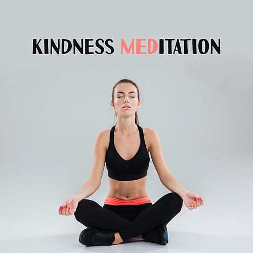Kindness Meditation – Music for Yoga Meditation, Affirmation for Life, Healing New Age, Pure Zen by Ambient Music Therapy