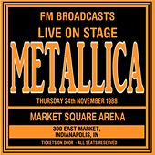 Live On Stage FM Broadcasts -  Market Square Arena 24th November 1988 von Metallica