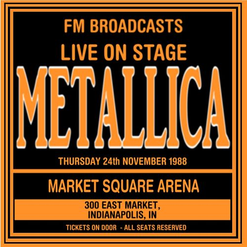 Live On Stage FM Broadcasts -  Market Square Arena 24th November 1988 by Metallica
