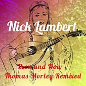 Then and Now - Thomas Morley Remixed by Nick Lambert