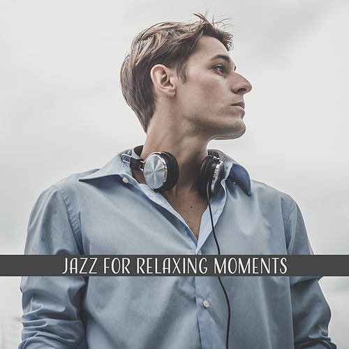 Jazz for Relaxing Moments – Soft Jazz Melodies to Calm Down, Peaceful Smooth Music, Stress Relief, Night Rest by Relaxing Instrumental Jazz Ensemble