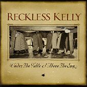 Play & Download Under The Table & Above The Sun by Reckless Kelly | Napster