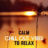 Calm Chill Out Vibes to Relax – Soothing Chill Out, Melodies for Summer Relaxation, Holiday Rest, Beach Lounge by The Chillout Players