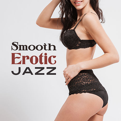 Smooth Erotic Jazz – Calming Melodies for Romantic Evening, Sensual Night with Jazz Music by Light Jazz Academy