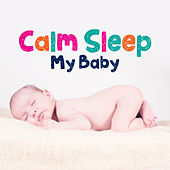 Calm Sleep My Baby – Lullabies at Night, Pure Sleep, Relaxing Melodies to Bed, Best Cradle Songs for Kids by Baby Sleep Sleep
